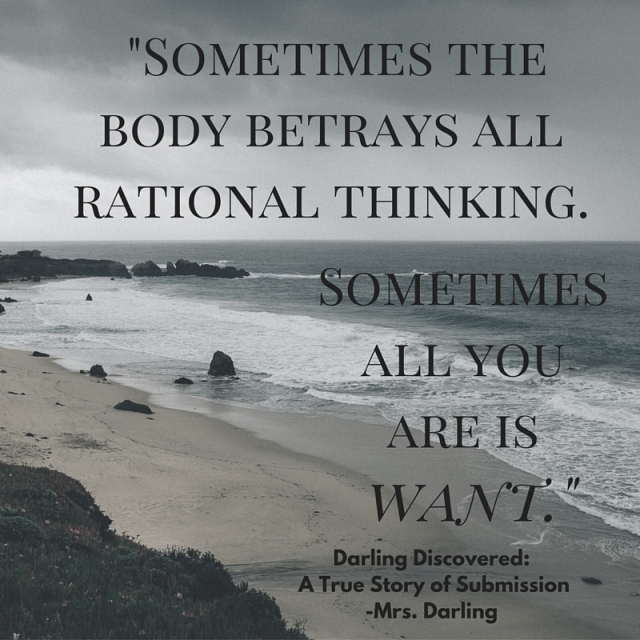 Sometimes the body betrays all rational thinking. Sometimes all you are is want,